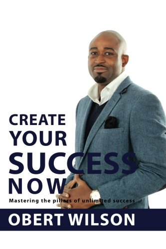 Download Create Your Success Now: Mastering the Pillars of Unlimited Success ebook