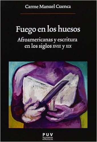 Fuego en los huesos: Afroamericanas y escritura en los siglos XVIII y XIX Oberta: Amazon.es: Carme Manuel Cuenca: Libros