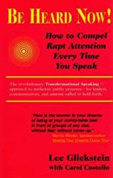 Be Heard Now!: How to Compel Rapt Attention Every Time You Speak