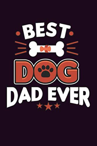 Best Dog Dad Ever: With a matte, full-color soft cover, this  Bucket List Journal is the ideal size 6x9 inch, 90 pages cream colored pages . Make dreams come true. Get started today. (Best Bucket List Ideas Ever)