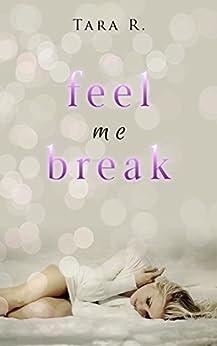 Feel me Break (A Novella) by [R., Tara]