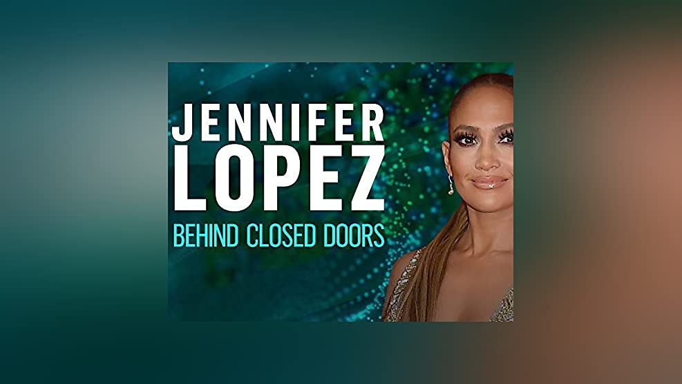 Jennifer Lopez: Behind Closed Doors