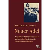 Neuer Adel. Aristokratische Elitekonzeptionen zwischen Jahrhundertwende und Nationalsozialismus