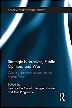Strategic Narratives, Public Opinion and War: Winning domestic support for the Afghan War Contemporary Security Studies