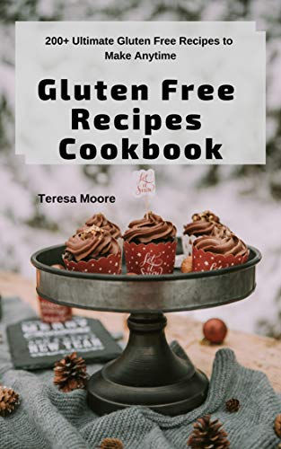 Gluten Free Recipes Cookbook:  200+ Ultimate Gluten Free Recipes to Make Anytime (Delicious Recipes Book 86) by Teresa  Moore