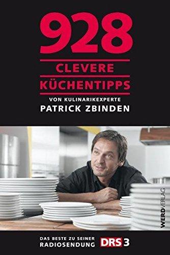 928 clevere Küchentipps: von Kulinarikexperte Patrick Zbinden