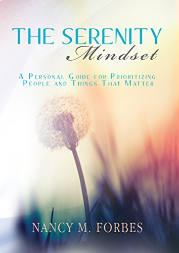 The Serenity Mindset: A Personal Guide for Prioritizing People and Things That Matter