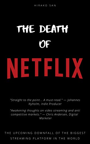 Amazon.com: The Death Of Netflix: The Upcoming Downfall Of ...