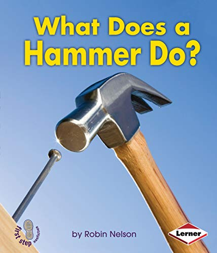 What Does a Hammer Do? (First Step Nonfiction _ Tools at Work)