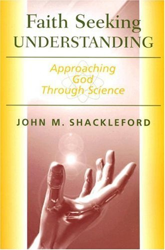 Faith Seeking Understanding: Approaching God Through Science