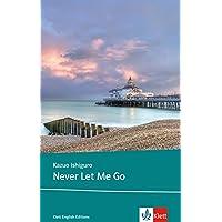 Never Let Me Go: Schulausgabe für das Niveau B2, ab dem 6. Lernjahr. Ungekürzter englischer Originaltext mit Annotationen (Klett English Editions)