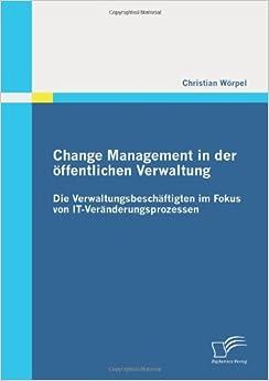 Change Management in der öffentlichen Verwaltung: Die Verwaltungsbeschäftigten im Fokus von It-Veränderungsprozessen