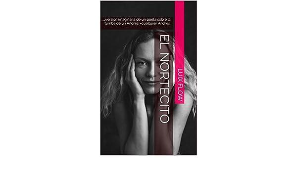 Amazon.com: El Nortecito: ...…versión imaginaria de un poeta sobre la tumba de un Andrés –cualquier Andrés. (Spanish Edition) eBook: Luix flow: Kindle Store