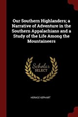 Our Southern Highlanders; a Narrative of Adventure in the Southern Appalachians and a Study of the Life Among the Mountaineers Paperback