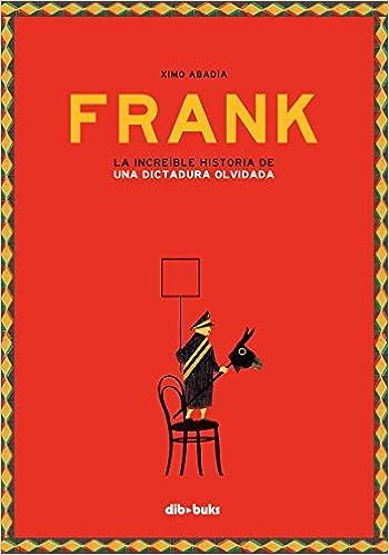 Frank: La increíble historia de una dictadura olvidada Ilustración: Amazon.es: Ximo Abadía: Libros