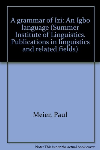 A grammar of Izi, an Igbo language (Summer Institute of Linguistics publications in linguistics and related fields)