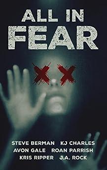 All in Fear: A Collection of Six Horror Tales by [Charles, KJ, Parrish, Roan, Rock, J.A., Ripper, Kris, Berman, Steve, Gale, Avon]