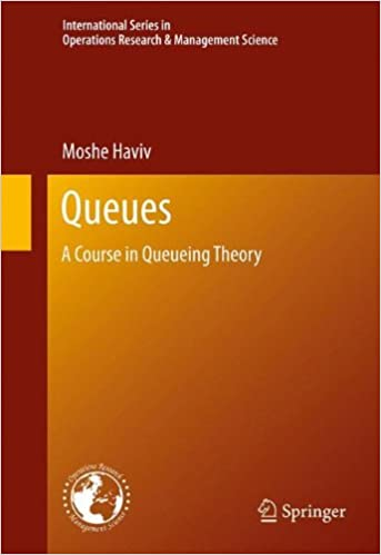 Queues: A Course in Queueing Theory (International Series in Operations Research & Management Science)