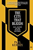The City that Bleeds: Race, History, and the Death of Baltimore