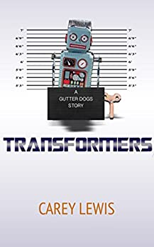 Transformers (Gutter Dogs Book 2) by [Lewis,Carey]