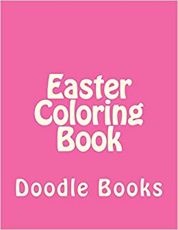 Easter Coloring Book 85 X 11 Drawing Activity Books Volume 1 Doodle 9781544774930 Amazon