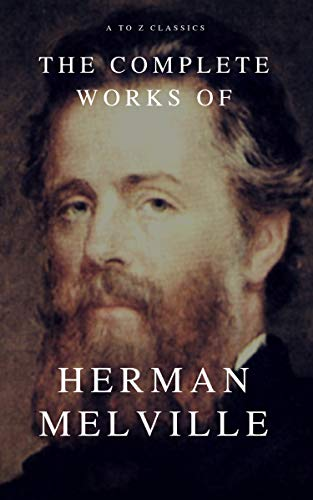 The Complete Works of Herman Melville (A to Z Classics) by [Melville, Herman, Classics, A to Z]