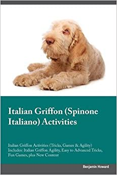 Italian Griffon (Spinone Italiano) Activities Italian Griffon Activities (Tricks, Games and Agility) Includes: Italian Griffon Agility, Easy to Advanced Tricks, Fun Games, plus New Content