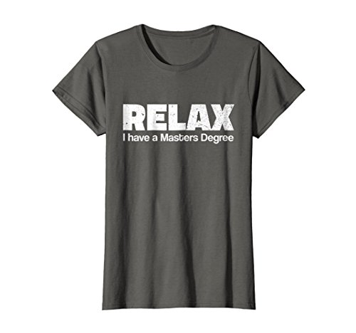 - Womens Relax I Have A Masters Degree T Shirt - Funny Graduate Shirt Large Asphalt