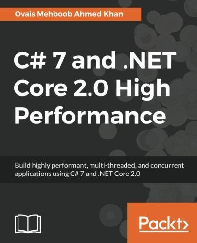 C# 7 and .NET Core 2.0 High Performance: Build highly performant, multi-threaded, and concurrent applications using C# 7 and .NET Core 2.0 by Packt Publishing - ebooks Account