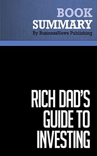 Summary: Rich Dad's Guide To Investing - Robert Kiyosaki and Sharon Lechter: What The Rich Invest In That The Poor And Middle Class Do Not! Pdf