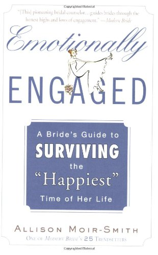 Emotionally Engaged: A Bride's Guide to Surviving the ''Happiest'' Time of Her Life by Plume