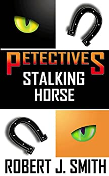 Petectives: Stalking Horse by [Smith, Robert J.]