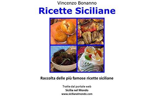 (Ricette Siciliane: Raccolta delle più famose ricette siciliane, tratte dal portale web Sicilia nel Mondo (Italian Edition))