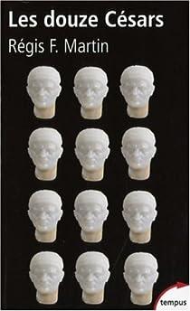 Les douze Césars : Du mythe à la réalité par Martin