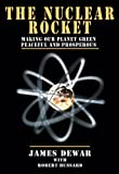 The Nuclear Rocket: Making Our Planet Green, Peaceful and Prosperous (Apogee Books Space Series)