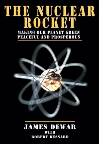 - The Nuclear Rocket: Making Our Planet Green, Peaceful and Prosperous (Apogee Books Space Series)