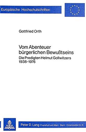 Vom Abenteuer bürgerlichen Bewusstseins: Die Predigten Helmut Gollwitzers 1938-1976 (Europäische Hochschulschriften / European University Studies / ... Universitaires Européennes) (German Edition)