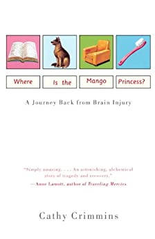 Where Is the Mango Princess?: A Journey Back From Brain Injury by [Crimmins, Cathy]