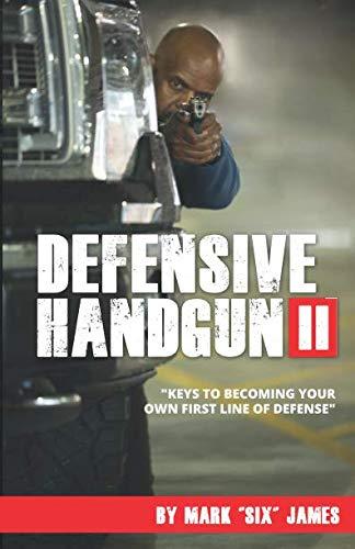 Defensive Handgun II: Keys To Becoming Your Own First Line of Defense (Best Handgun For Novice)