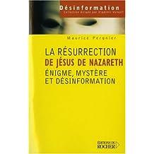 RÉSURRECTION DE JÉSUS DE NAZARETH : INFORMATIONS ET DÉSINFORMATIONS