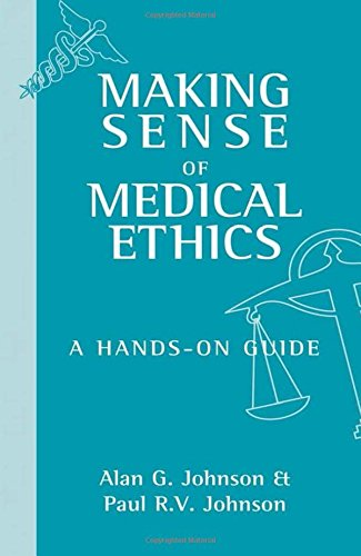 Making Sense of Medical Ethics: A Hands-on Guide (A Hodder Arnold Publication)