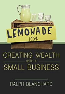 Creating Wealth with a Small Business: Strategies and Models for Entrepreneurs in the 2010s by iUniverse