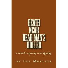Death Near Dead Man's holler: a murder mystery comedy play