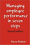 Managing Employee Performance in Seven Steps, Kieran Baldwin, 0955983606
