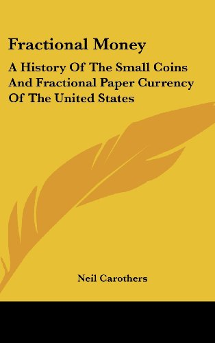 Fractional Money: A History of the Small Coins and Fractional Paper Currency of the United States