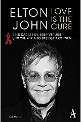 Love is the Cure: Über das Leben, über Verlust und wie wir Aids besiegen können Mass Market Paperback