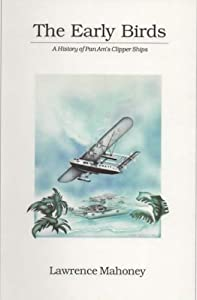 The Early Birds: A History of Pan Am's Clipper Ships (Florida History Series) Lawrence Mahoney
