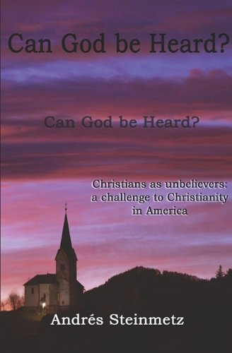 Can God be Heard? Christians as unbelievers: a challenge to Christianity in America pdf
