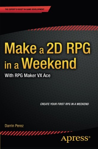 Make a 2D RPG in a Weekend: With RPG Maker VX Ace by Apress