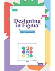 Designing in Figma: The complete guide to designing with reusable components and styles in Figma.